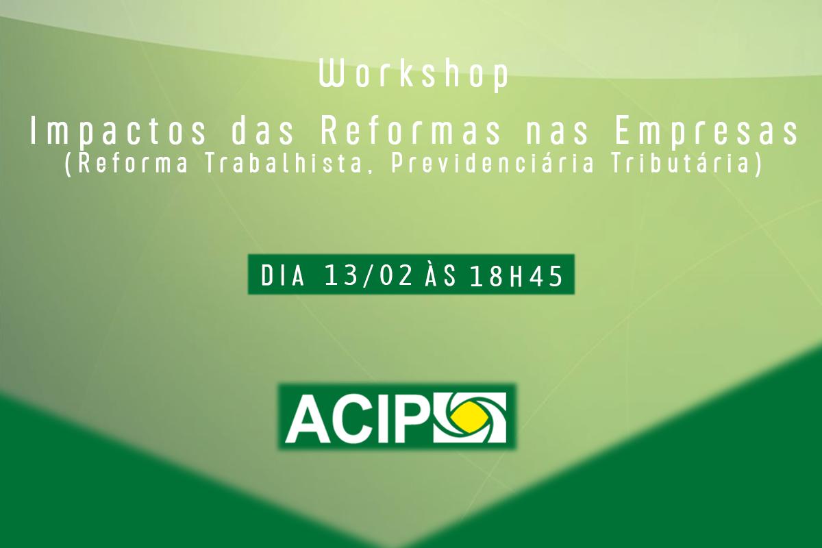 """<p>A ACIP, em parceria com a Cacinor Jovem, promove no dia 13, o workshop """"Impactos das reformas nas empresas"""". O evento é gratuito e será realizado no auditório da..."""